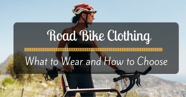 Road Bike Clothing: What to Wear and How to Choose